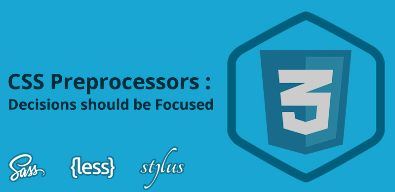 CSS Preprocessors Decisions should be Focused