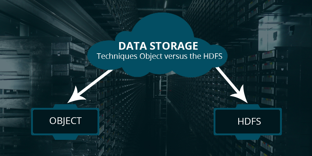 Data Storage Techniques Object versus the HDFS
