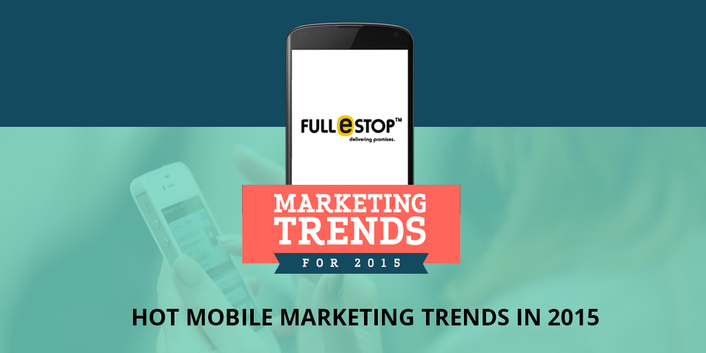Hot Mobile Marketing Trends in 2015