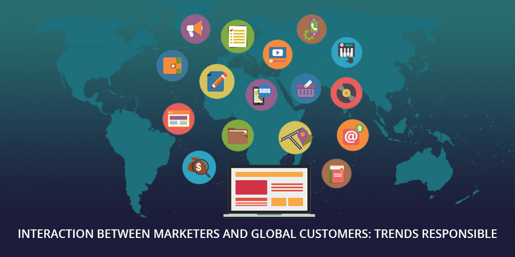 Interaction between Marketers and Global Customers Trends Responsible