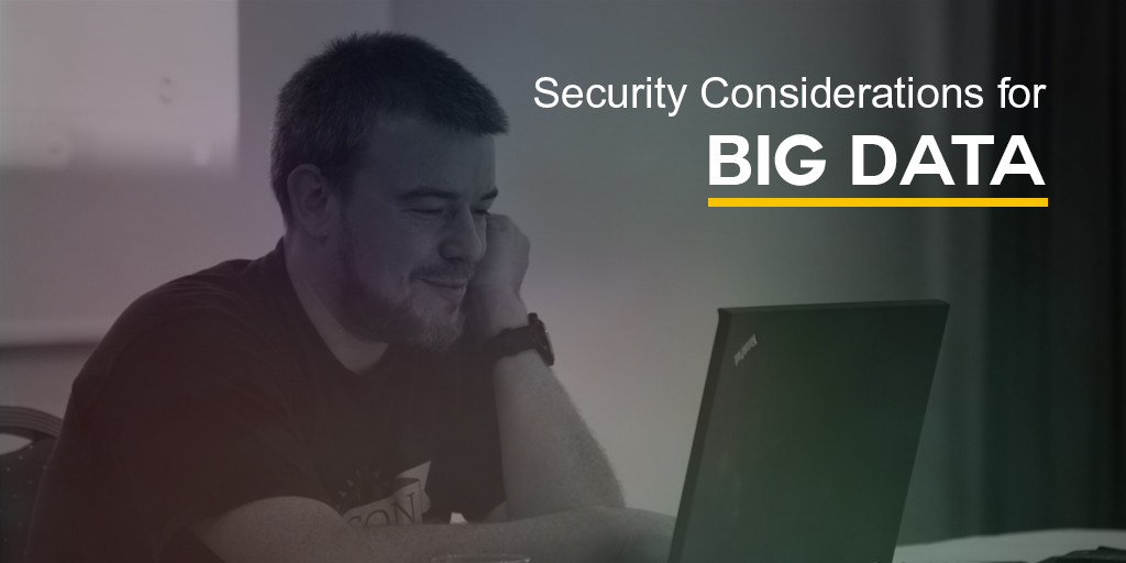Security Considerations for Big Data