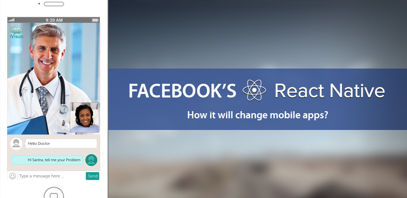"Facebook's ""React Native"": How it will change mobile apps?"