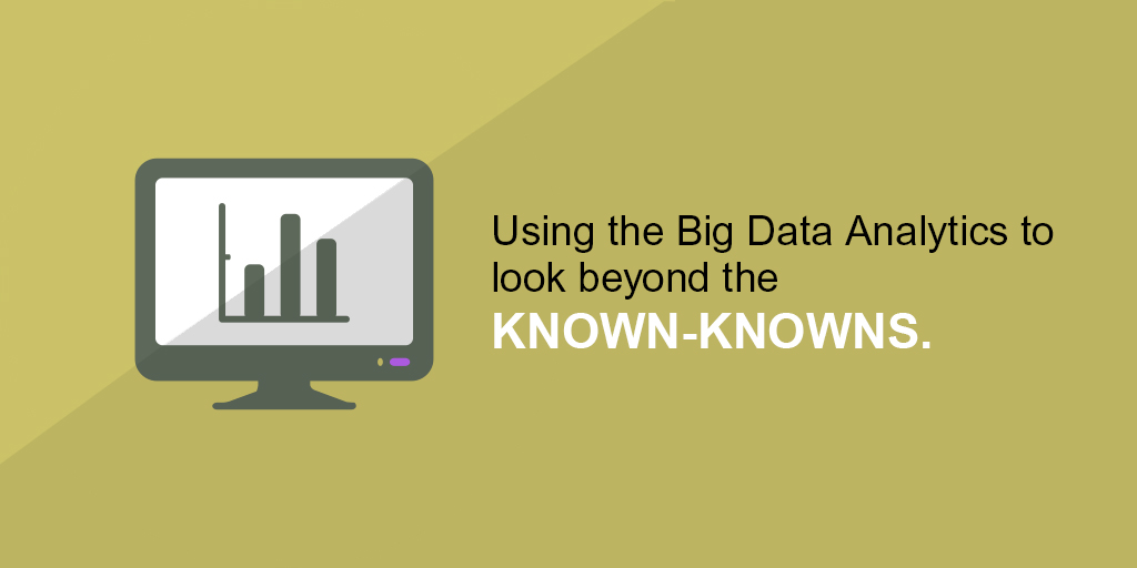 Using the Big Data Analytics to look beyond the Known-Knowns