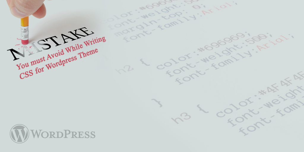 Mistakes You must Avoid While Writing CSS for WordPress Theme