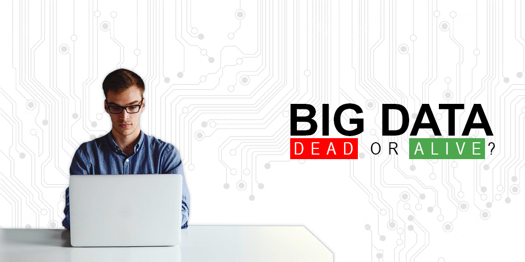 Big Data Dead or Alive