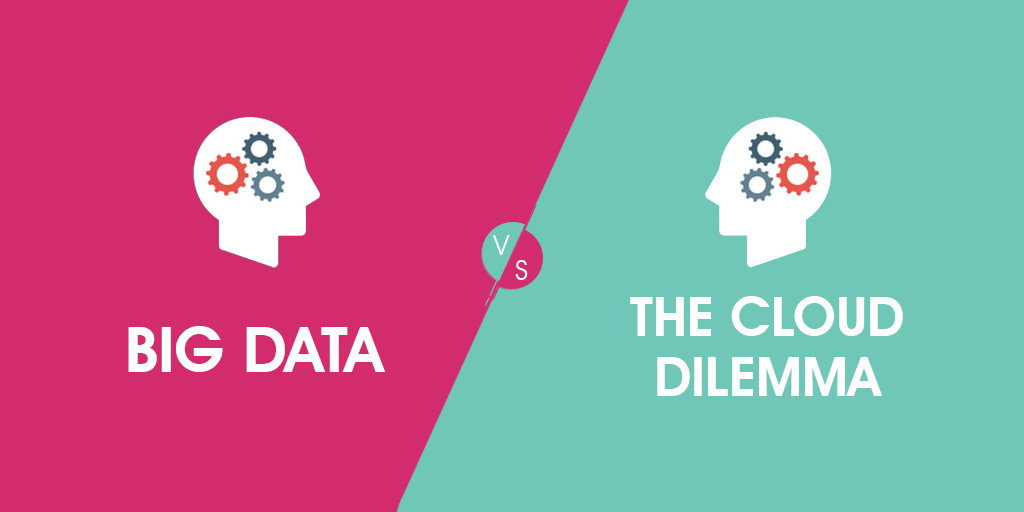 Big Data vs The Cloud Dilemma