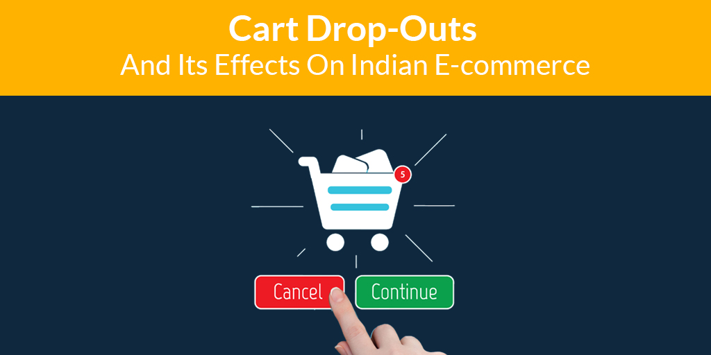 Cart Drop-outs and its effects on Indian E-commerce