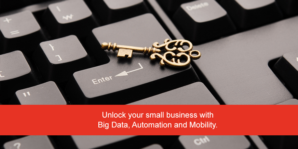Unlock your small business with Big Data, Automation and Mobility