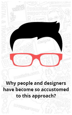 Why people and designers have become so accustomed to this approach